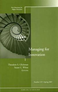 Managing for Innovation: New Directions for Higher Education #137, No. 137