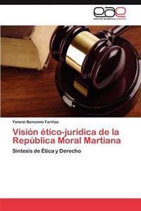 Vision Etico-Juridica de La Republica Moral Martiana