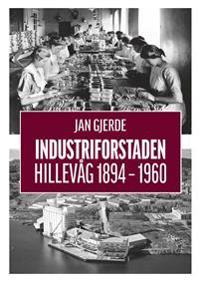 Industriforstaden Hillevåg 1894-1960 - Jan Gjerde   Inprintwriters.org