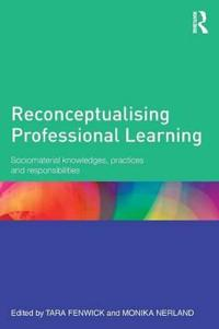 Reconceptualising Professional Learning: Sociomaterial Knowledges, Practices and Responsibilities