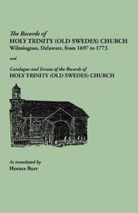 The Records of Holy Trinity (Old Swedes) Church and Catalogue and Errata of the Records of Holy