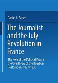 The Journalists and the July Revolution in France: The Role of the Political Press in the Overthrow of the Bourbon Restoration, 1827-1830
