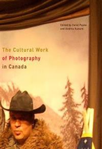 The Cultural Work of Photography in Canada