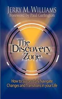 The Discovery Zone: How to Successfully Navigate the Changes and Transitions in Your Life