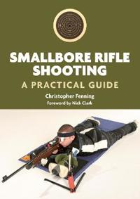Smallbore Rifle Shooting: A Practical Guide