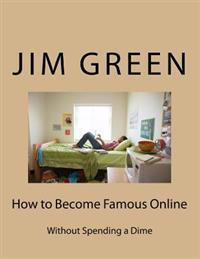 How to Become Famous Online: Without Spending a Dime