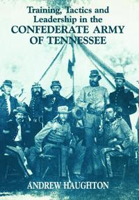 Training, Tactics and Leadership in the Confederate Army of Tennessee