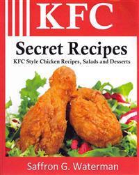 KFC Secret Recipes: KFC Style Chicken Recipes, Salads and Desserts