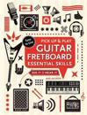 Guitar Fretboard Essential Skills (Pick Up and Play)
