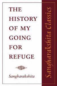 The History of My Going for Refuge: Reflections on the Occasion of the Twentieth Anniversary of the Western Buddhist Order (Triratna Buddhist Order)