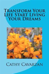 Transform Your Life Start Living Your Dreams