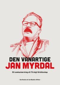 Den vanartige Jan Myrdal : Ett seminarium kring ett 75-årigt föfattarskap