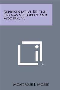 Representative British Dramas Victorian and Modern, V2