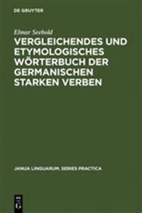 Vergleichendes Und Etymologisches Wörterbuch Der Germanischen Starken Verben