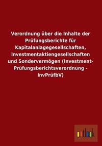 Verordnung Uber Die Inhalte Der Prufungsberichte Fur Kapitalanlagegesellschaften, Investmentaktiengesellschaften Und Sondervermogen (Investment- Prufu