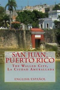 San Juan, Puerto Rico: The Walled City, La Ciudad Amurallada