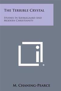 The Terrible Crystal: Studies in Kierkegaard and Modern Christianity