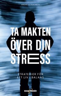 Ta makten över din stress : strategier för ett liv i balans