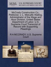 McCrady Construction Co., Petitioner, V. L. Metcalfe Walling, Administrator of the Wage and Hour Division, United States Department of Labor. U.S. Supreme Court Transcript of Record with Supporting Pleadings