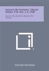 League of Nations, Treaty Series, V70, No. 1-4, 1928: Societe Des Nations, Recueil Des Traites