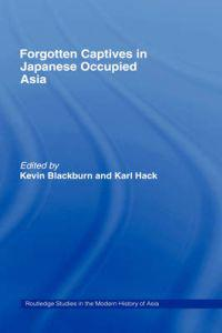 Forgotten Captives in Japanese-Occupied Asia