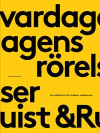 Vardagens rörelser : en arkitektur för stadens mellanrum - &Rundquist arkitekter pdf epub