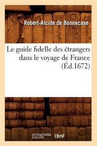 Le Guide Fidelle Des Etrangers Dans Le Voyage de France, (Ed.1672)