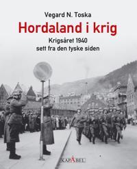 Hordaland i krig; krigsåret 1940 sett fra den tyske siden - Vegard N. Toska pdf epub