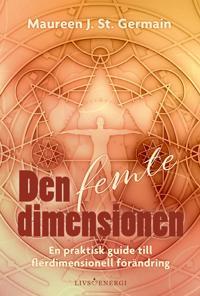 Den femte dimensionen : en praktisk guide till flerdimensionell förändring - Maureen J. St. Germain | Laserbodysculptingpittsburgh.com