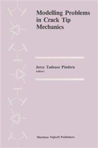 Modelling Problems in Crack Tip Mechanics