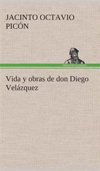 Vida y Obras de Don Diego Velazquez