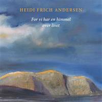 ...for vi har en himmel over livet - Heidi Frich Andersen   Inprintwriters.org