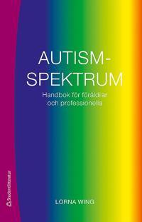 Autismspektrum : handbok för föräldrar och professionella