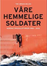 Våre hemmelige soldater; norske spesialstyrker 1940-2012