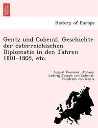 Gentz Und Cobenzl. Geschichte Der O Sterreichischen Diplomatie in Den Jahren 1801-1805, Etc.