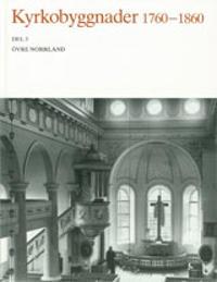 Kyrkobyggnader 1760-1860 : Del 3. Övre Norrland