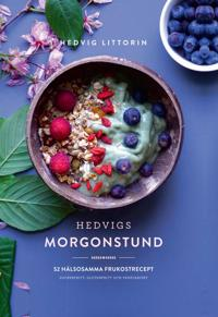 Hedvigs morgonstund : 52 hälsosamma frukostrecept - sockerfritt, glutenfritt och vegetariskt - Hedvig Littorin pdf epub