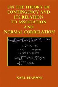 On the Theory of Contingency: And Its Relation to Association and Normal Correlation