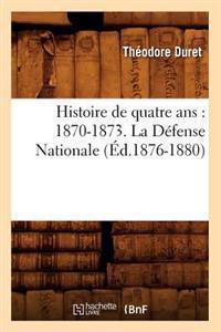 Histoire de Quatre Ans: 1870-1873. La D�fense Nationale (�d.1876-1880)