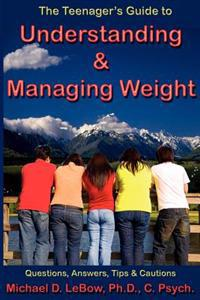 The Teenager's Guide to Understanding & Managing Weight: Questions, Answers, Tips & Cautions