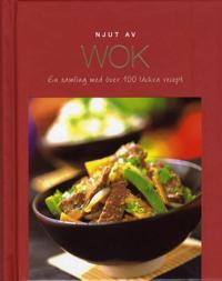 Njut av Wok : en samling med över 100 läckra recept