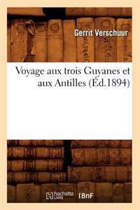 Voyage Aux Trois Guyanes Et Aux Antilles (�d.1894)