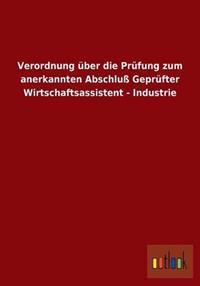 Verordnung Uber Die Prufung Zum Anerkannten Abschlu Geprufter Wirtschaftsassistent - Industrie
