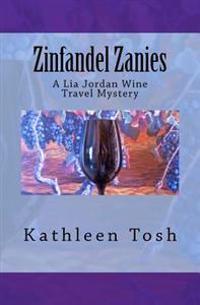 Zinfandel Zanies: A Lia Jordan Wine Travel Mystery