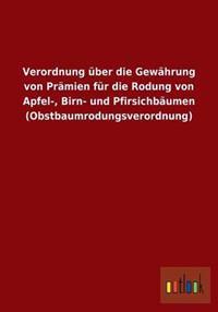 Verordnung Uber Die Gewahrung Von Pramien Fur Die Rodung Von Apfel-, Birn- Und Pfirsichbaumen (Obstbaumrodungsverordnung)