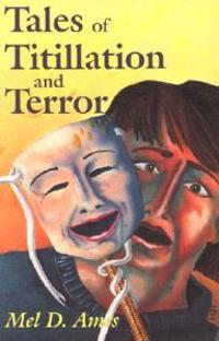 Tales of Titillation and Terror: A Compilation of Short Stories from the Macabre to the Erotic