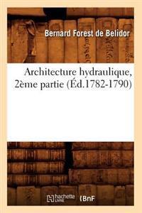 Architecture Hydraulique, 2�me Partie (�d.1782-1790)