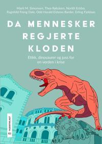 Da mennesker regjerte kloden - Marit M. Simonsen, Thea Rølsåsen, Norith Eckbo, Ragnhild Freng Dale, Odd Harald Barder, Erling Fjeldaas   Inprintwriters.org