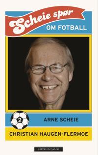 Scheie spør om fotball 2 - Christian Haugen-Flermoe, Arne Scheie | Inprintwriters.org