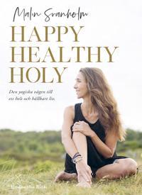 Happy healthy holy : den yogiska vägen till ett helt och hållbart liv. - Malin Svanholm pdf epub